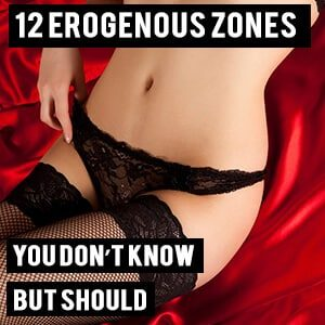 12 Female Erogenous Zones You Should Be Aware of
