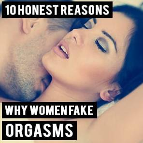 10 Honest Reasons for Why Women Fake Orgasms